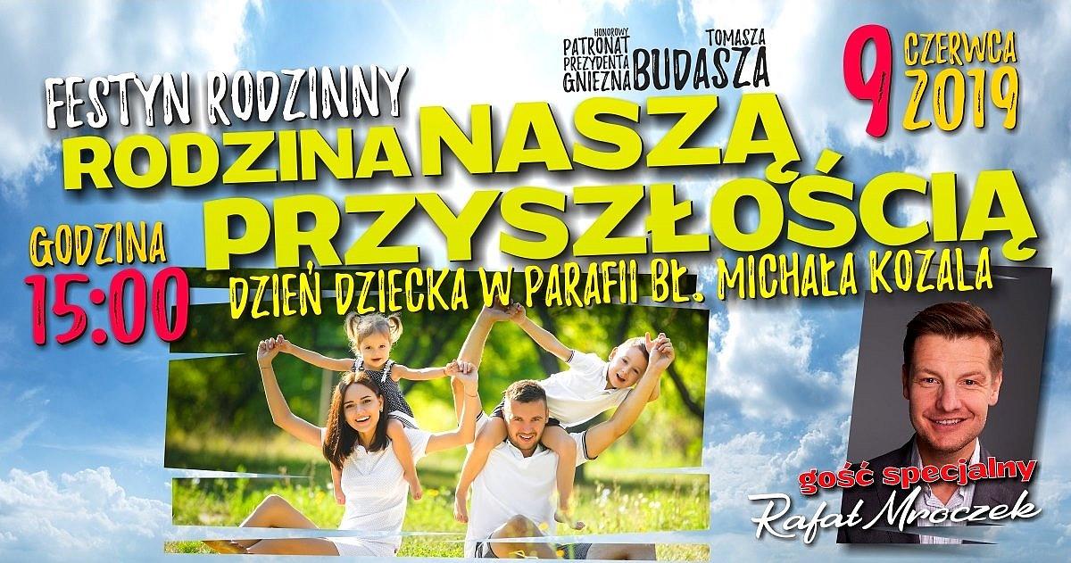 Festyn Rodzinny - Rodzina Naszą Przyszłością! Gość specjalny - Rafał Mroczek