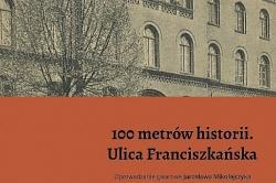 Sto metrów historii - ostatni spacer muzealnego stróża. Ulica Franciszkańska